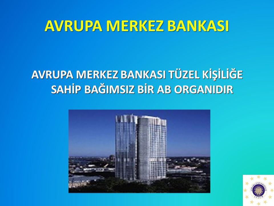 AVRUPA MERKEZ BANKASI AVRUPA MERKEZ BANKASI TÜZEL KİŞİLİĞE SAHİP BAĞIMSIZ BİR AB ORGANIDIR
