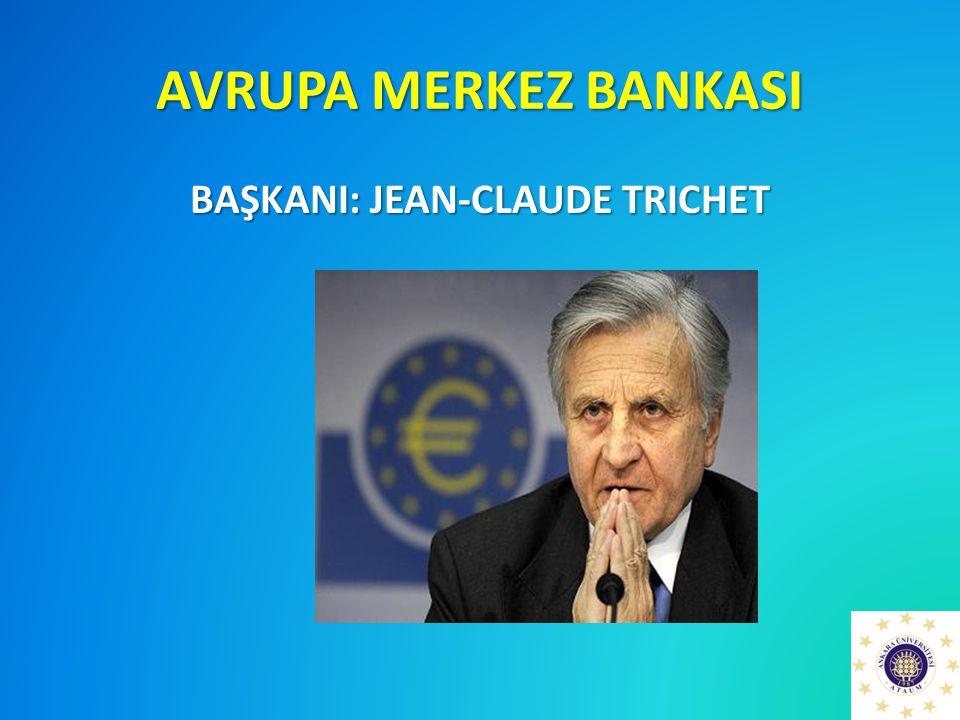 AVRUPA MERKEZ BANKASI BAŞKANI: JEAN-CLAUDE TRICHET