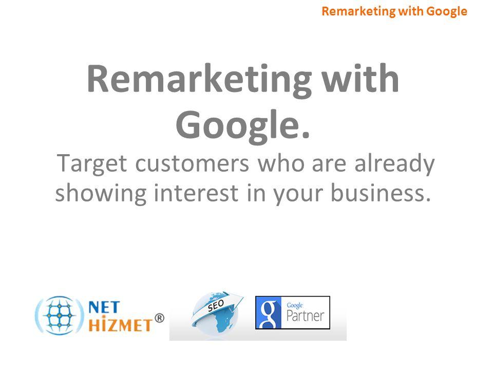 Alakalı müşterileri hedefleyin. Google ile Yeniden Pazarlama Remarketing with Google. Target customers who are already showing interest in your busine