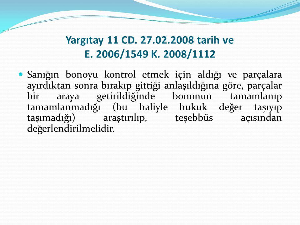 Yargıtay 11 CD. 27.02.2008 tarih ve E. 2006/1549 K. 2008/1112 Sanığın bonoyu kontrol etmek için aldığı ve parçalara ayırdıktan sonra bırakıp gittiği a
