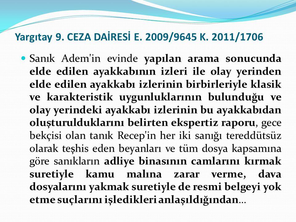Yargıtay 9. CEZA DAİRESİ E. 2009/9645 K. 2011/1706 Sanık Adem'in evinde yapılan arama sonucunda elde edilen ayakkabının izleri ile olay yerinden elde
