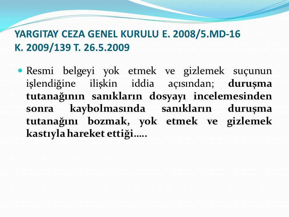 YARGITAY CEZA GENEL KURULU E. 2008/5.MD-16 K. 2009/139 T. 26.5.2009 Resmi belgeyi yok etmek ve gizlemek suçunun işlendiğine ilişkin iddia açısından; d