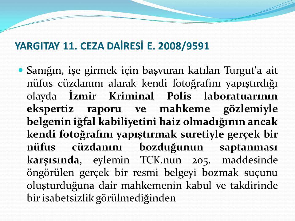 YARGITAY 11. CEZA DAİRESİ E. 2008/9591 Sanığın, işe girmek için başvuran katılan Turgut'a ait nüfus cüzdanını alarak kendi fotoğrafını yapıştırdığı ol