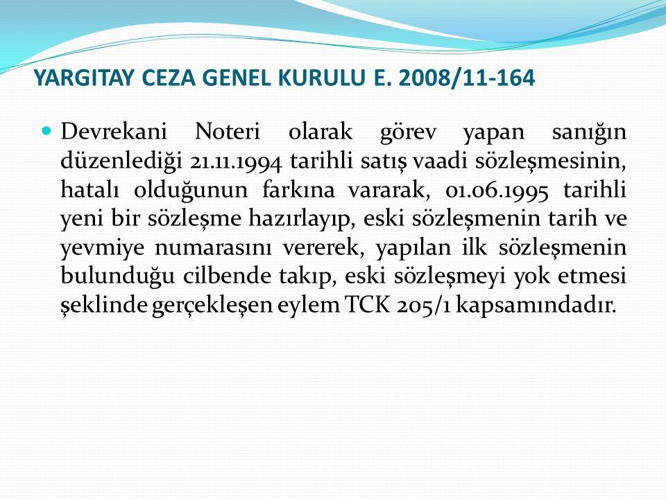 YARGITAY CEZA GENEL KURULU E. 2008/11-164 Devrekani Noteri olarak görev yapan sanığın düzenlediği 21.11.1994 tarihli satış vaadi sözleşmesinin, hatalı
