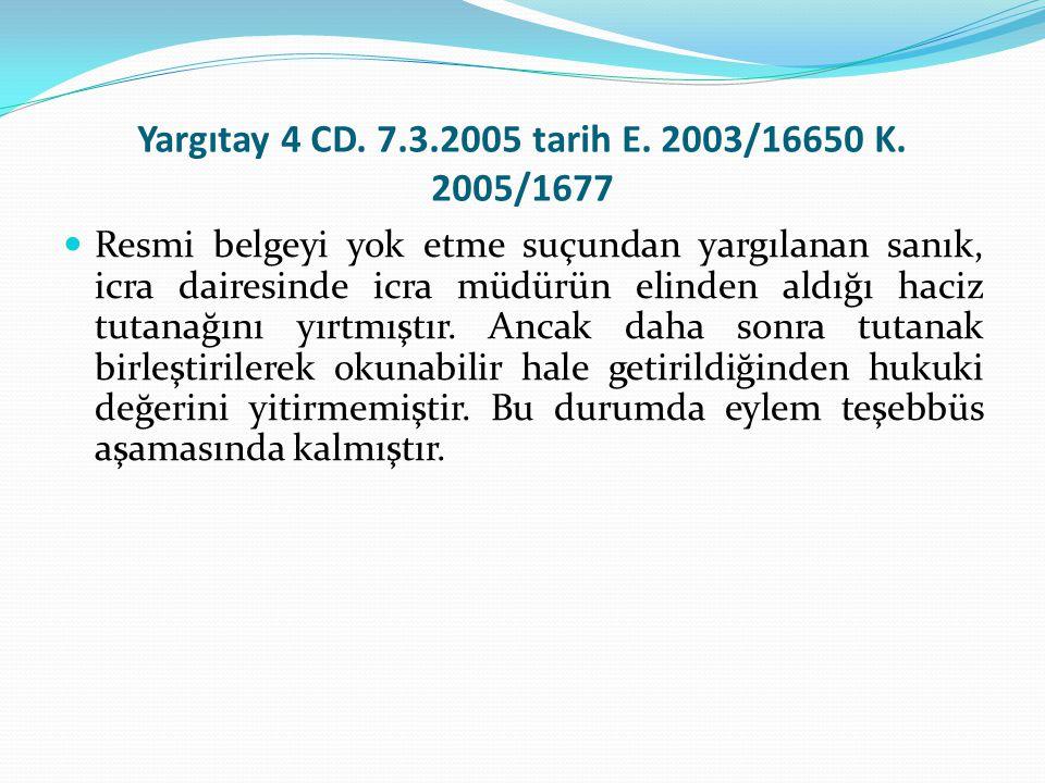 Yargıtay 4 CD. 7.3.2005 tarih E. 2003/16650 K. 2005/1677 Resmi belgeyi yok etme suçundan yargılanan sanık, icra dairesinde icra müdürün elinden aldığı