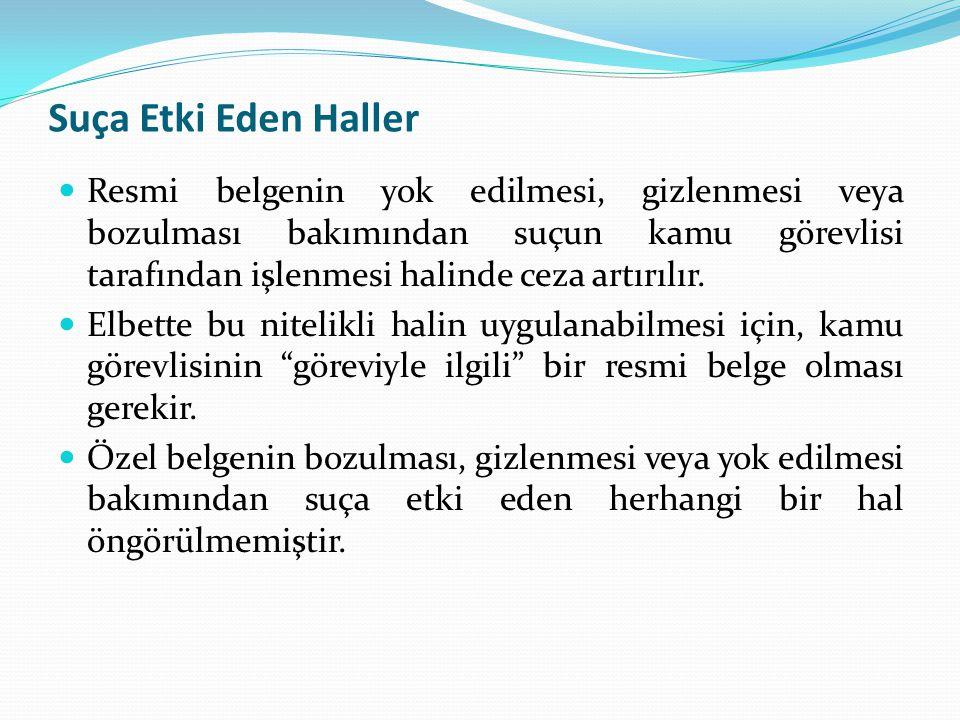 Suça Etki Eden Haller Resmi belgenin yok edilmesi, gizlenmesi veya bozulması bakımından suçun kamu görevlisi tarafından işlenmesi halinde ceza artırıl