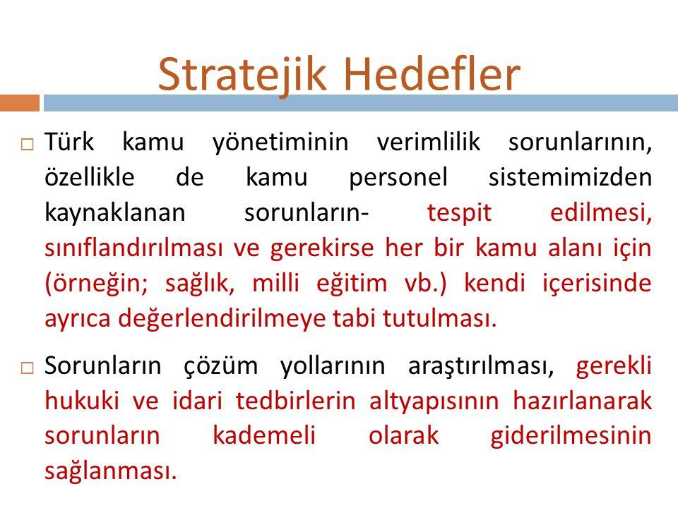 Stratejik Hedefler  Türk kamu yönetiminin verimlilik sorunlarının, özellikle de kamu personel sistemimizden kaynaklanan sorunların- tespit edilmesi,