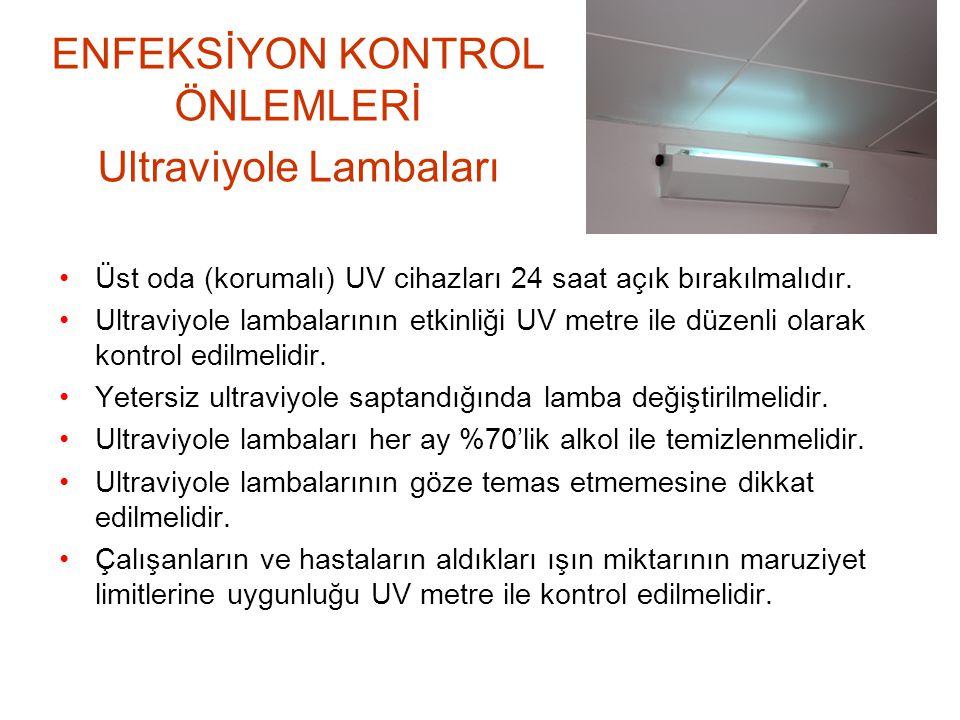 ENFEKSİYON KONTROL ÖNLEMLERİ Ultraviyole Lambaları Üst oda (korumalı) UV cihazları 24 saat açık bırakılmalıdır. Ultraviyole lambalarının etkinliği UV