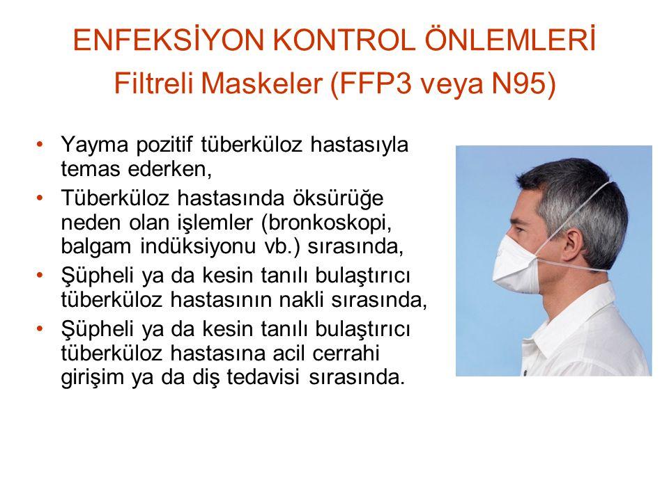 ENFEKSİYON KONTROL ÖNLEMLERİ Filtreli Maskeler (FFP3 veya N95) Yayma pozitif tüberküloz hastasıyla temas ederken, Tüberküloz hastasında öksürüğe neden