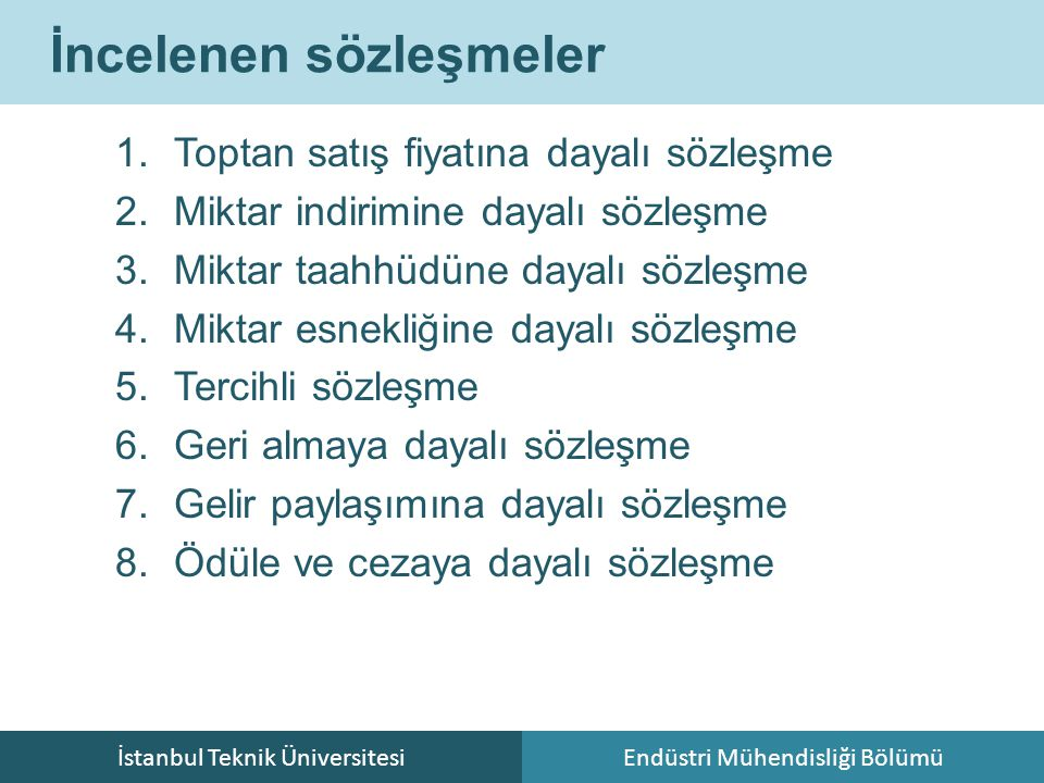 İstanbul Teknik ÜniversitesiEndüstri Mühendisliği Bölümü İncelenen sözleşmeler 1.Toptan satış fiyatına dayalı sözleşme 2.Miktar indirimine dayalı sözl