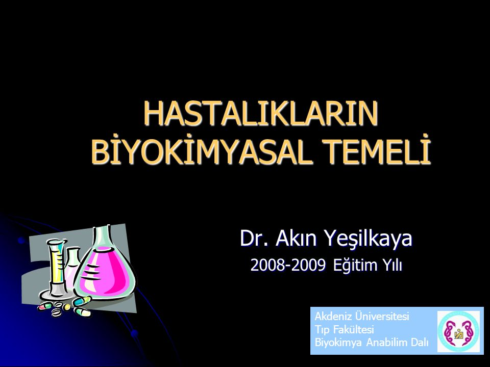 HASTALIKLARIN BİYOKİMYASAL TEMELİ Dr.