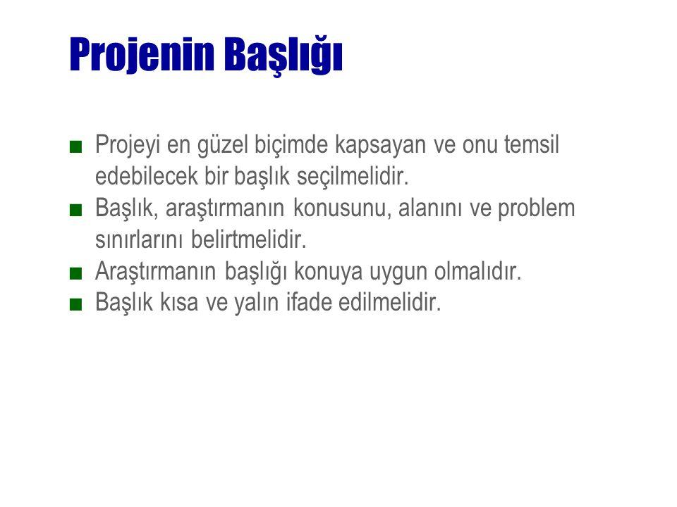 Projenin Başlığı ■Projeyi en güzel biçimde kapsayan ve onu temsil edebilecek bir başlık seçilmelidir.