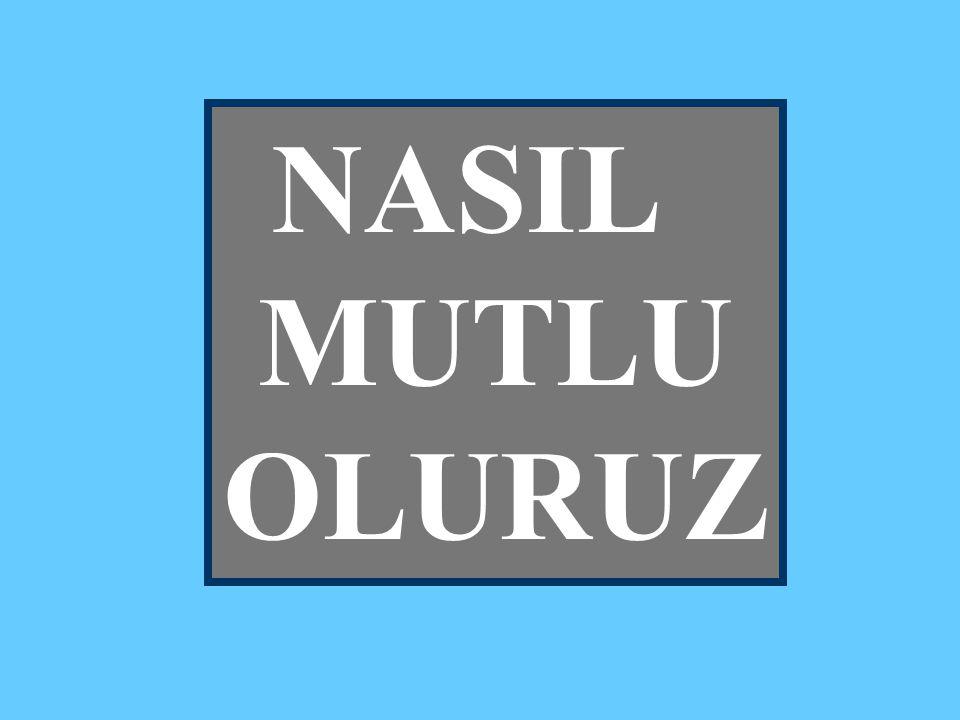 NASIL MUTLU OLURUZ