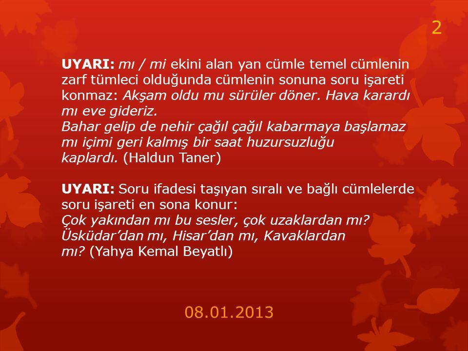 SORU İŞARETİ(?) 1. Soru eki veya sözü içeren cümle veya sözlerin sonuna konur: Ne zaman tükenecek bu yollar, arabacı? (Faruk Nafiz Çamlıbel) Atatürk b