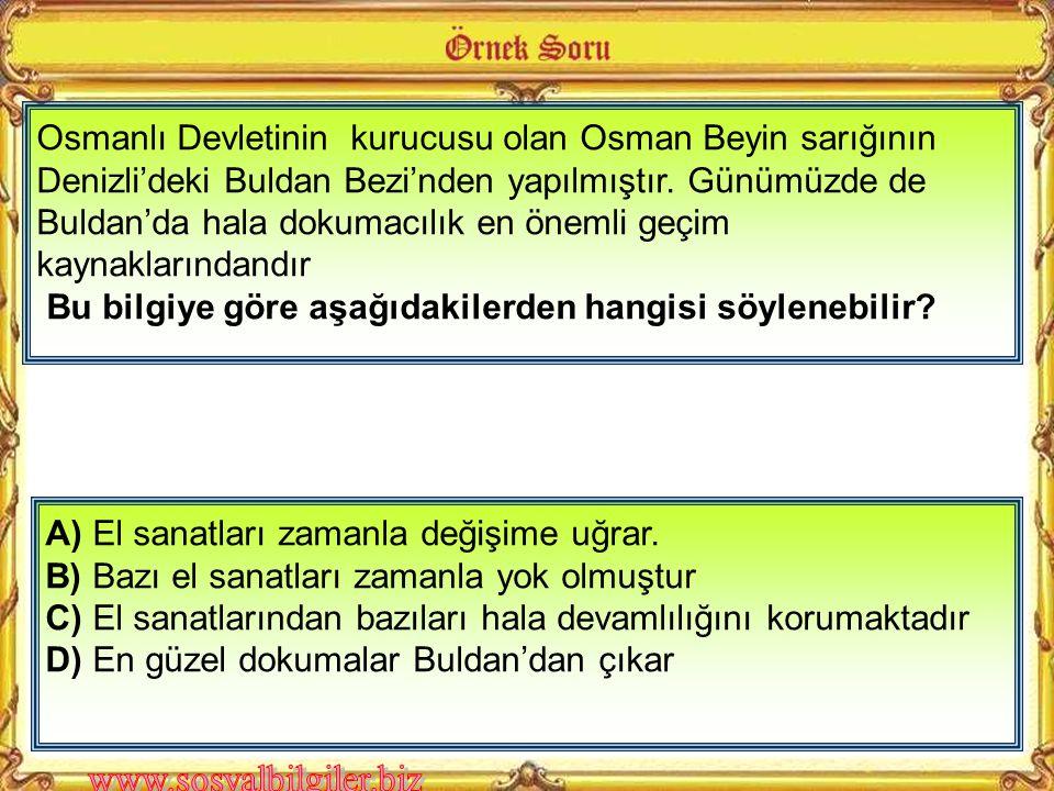 Osmanlı Devletinin kurucusu olan Osman Beyin sarığının Denizli'deki Buldan Bezi'nden yapılmıştır.