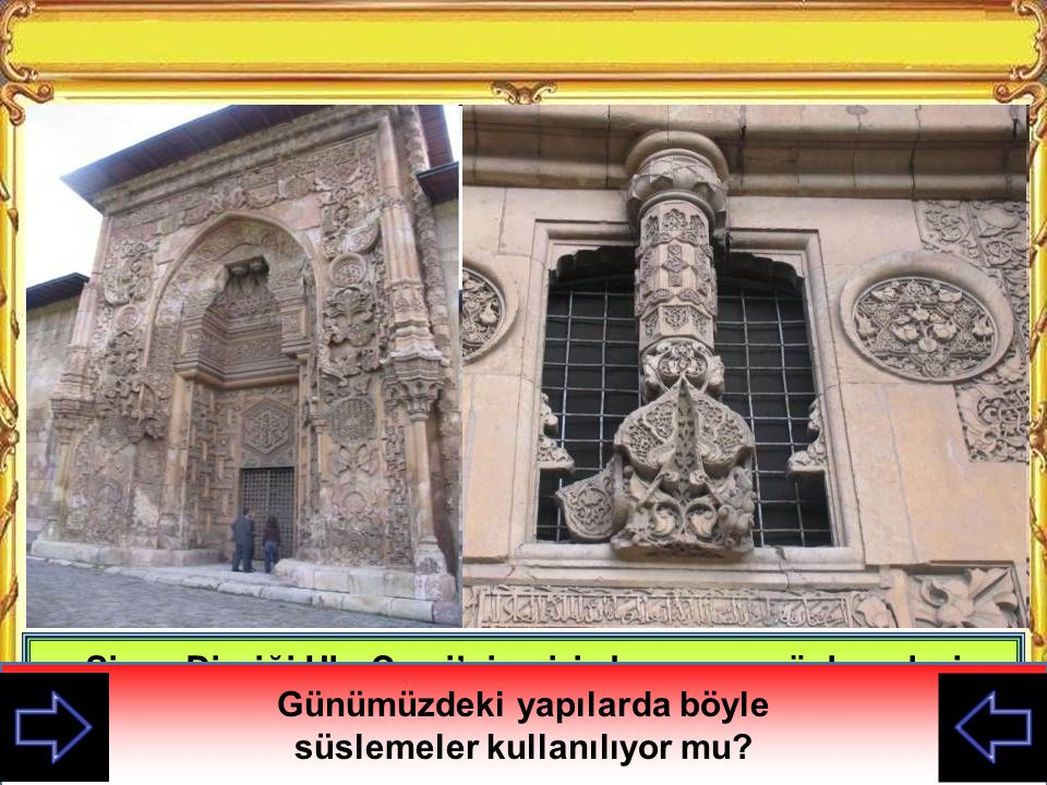 Sivas Divriği Ulu Cami'nin giriş kapısı ve süslemeleri Günümüzdeki yapılarda böyle süslemeler kullanılıyor mu?