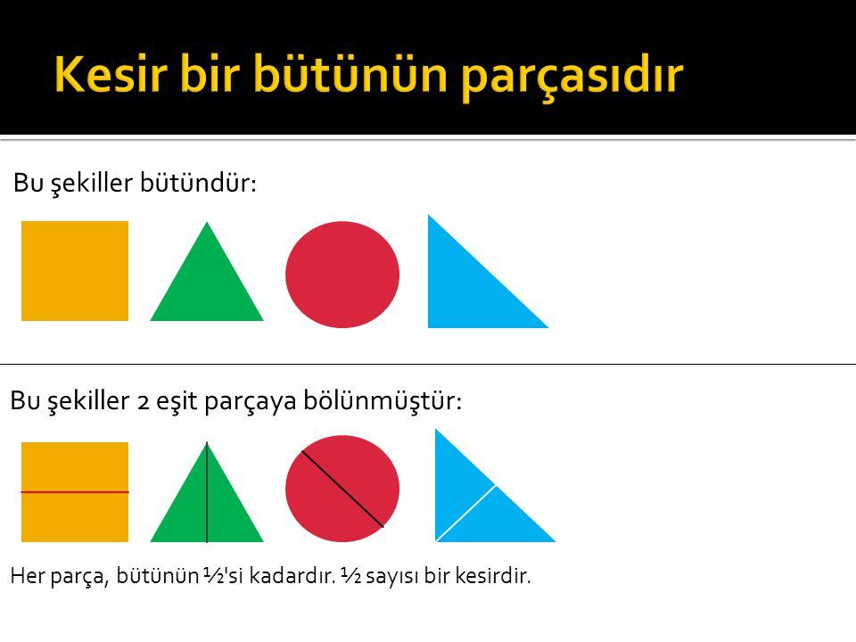 Bu şekiller 3 eşit parçaya bölünmüştür: Her parça, bütünün 1/3 ü kadardır.