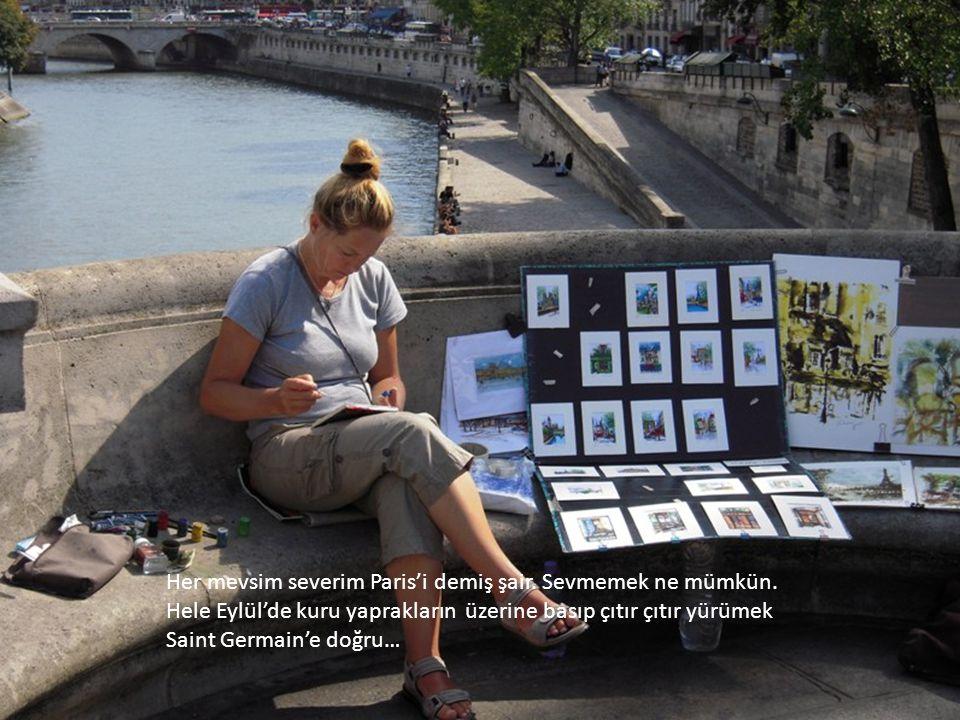 Her mevsim severim Paris'i demiş şair.Sevmemek ne mümkün.