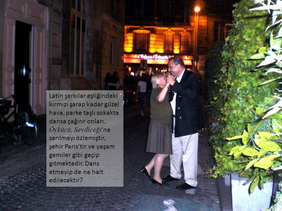 Latin şarkılar eşliğindeki kırmızı şarap kadar güzel hava, parke taşlı sokakta dansa çağırır onları.