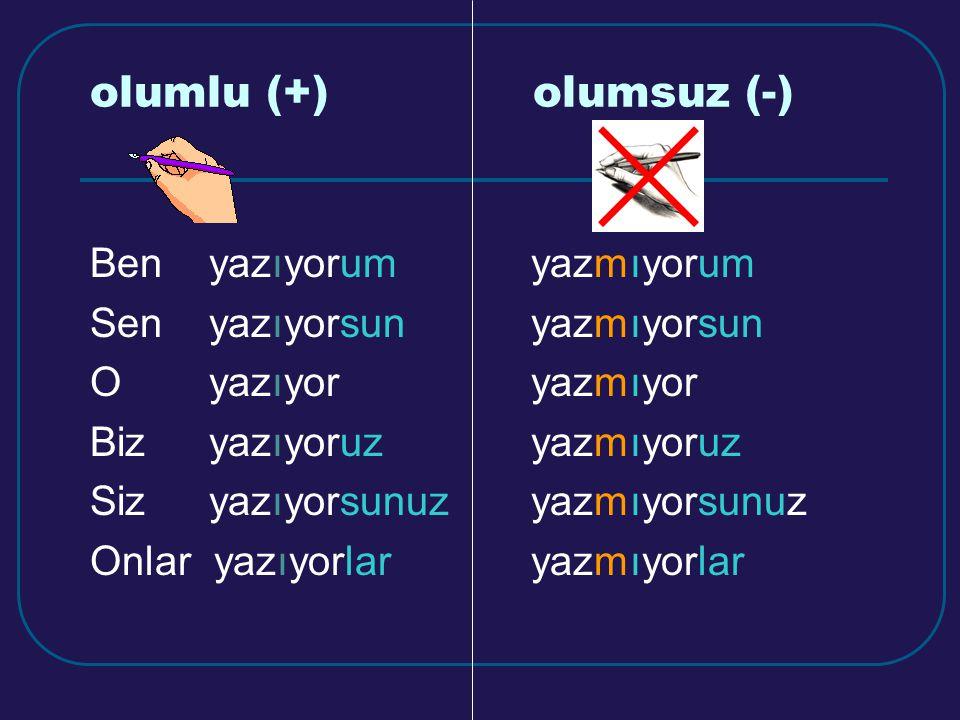 yazıyor If the last vowel in the last syllable is: a/ı →ı e/i → i o/u → u ö/ü → ü Barış elma seviyor. (sevmek) Kitap masada duruyor. (durmak) Jen Anka
