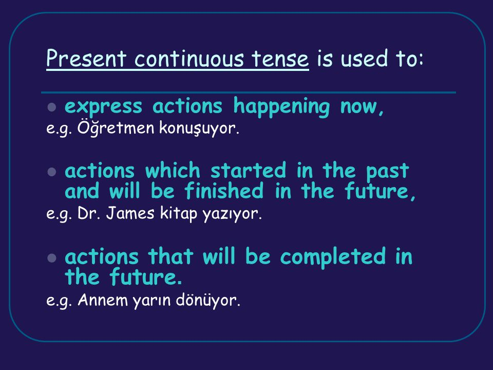 Present continuous tense is used to: express actions happening now, e.g.