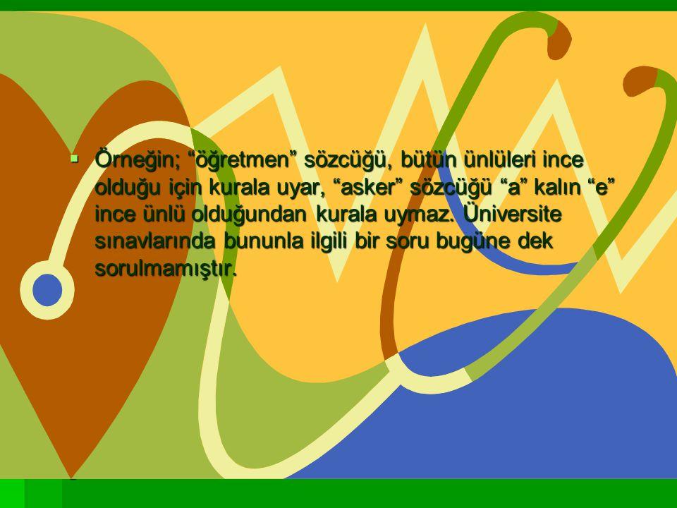 2 BÜYÜK ÜNLÜ UYUMU:  Türkçe'de sekiz ünlü vardır. Bunlardan a, ı, o, u kalın, e, i, ö, ü incedir. Bir sözcükte kalın ünlülerden sonra kalın, ince ünl