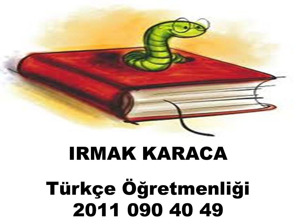 IRMAK KARACA Türkçe Öğretmenliği 2011 090 40 49