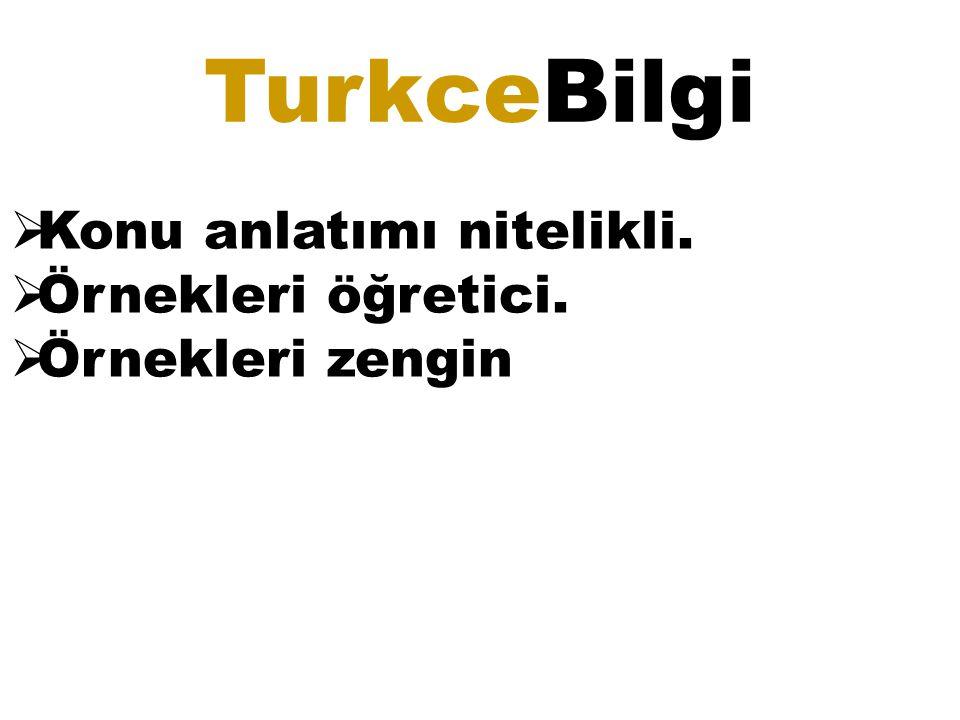 TurkceBilgi  Konu anlatımı nitelikli.  Örnekleri öğretici.  Örnekleri zengin