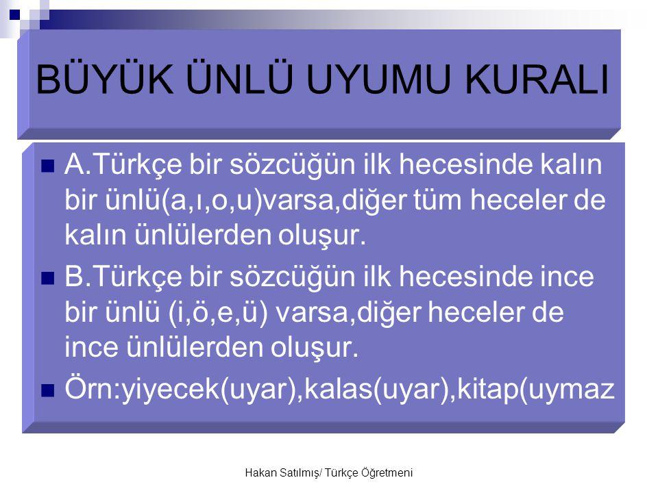 Hakan Satılmış/ Türkçe Öğretmeni Büyük ünlü uyumuna aykırı durumlar A.Bazı Türkçe sözcükler,zamanla ses değişimine uğrayarak kurala aykırı yapı kazanmışlardır: Ana anne Alma elma kangı hangi