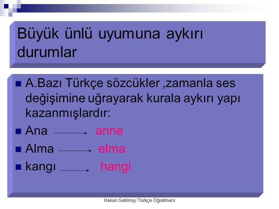 Hakan Satılmış/ Türkçe Öğretmeni B.Dilimize yabancı dillerden giren sözcükler bu kurala uymak zorunda değildir.