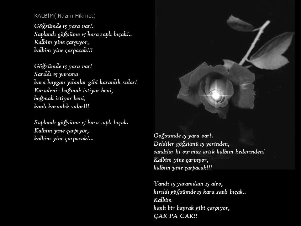 Gözlerin gözlerin gözlerin, ister hapisaneme, ister hastaneme gel, gözlerin gözlerin gözlerin hep güne ş te, ş u Mayıs ayı sonlarında öyledir i ş te Antalya tarafında ekinler seher vakti.