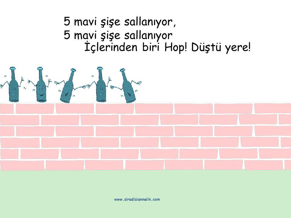 5 mavi şişe sallanıyor, 5 mavi şişe sallanıyor İçlerinden biri Hop! Düştü yere! www.siradisiannelik.com