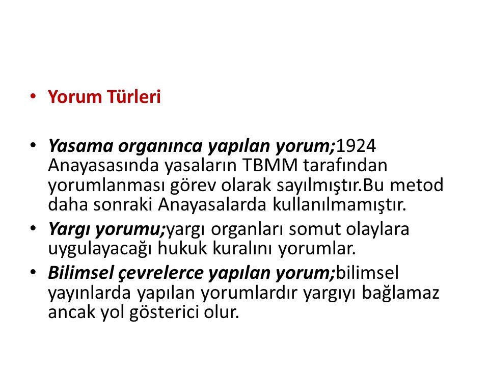 Yorum Türleri Yasama organınca yapılan yorum;1924 Anayasasında yasaların TBMM tarafından yorumlanması görev olarak sayılmıştır.Bu metod daha sonraki A