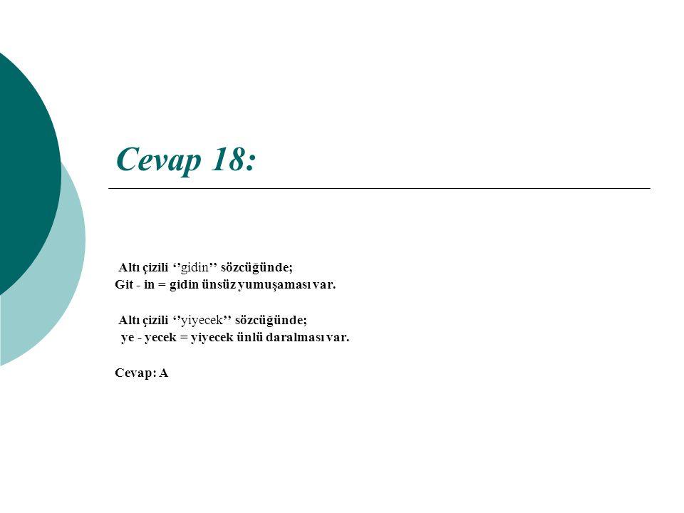 Cevap 18: Altı çizili ''gidin'' sözcüğünde; Git - in = gidin ünsüz yumuşaması var.