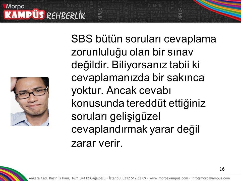 SBS bütün soruları cevaplama zorunluluğu olan bir sınav değildir. Biliyorsanız tabii ki cevaplamanızda bir sakınca yoktur. Ancak cevabı konusunda tere