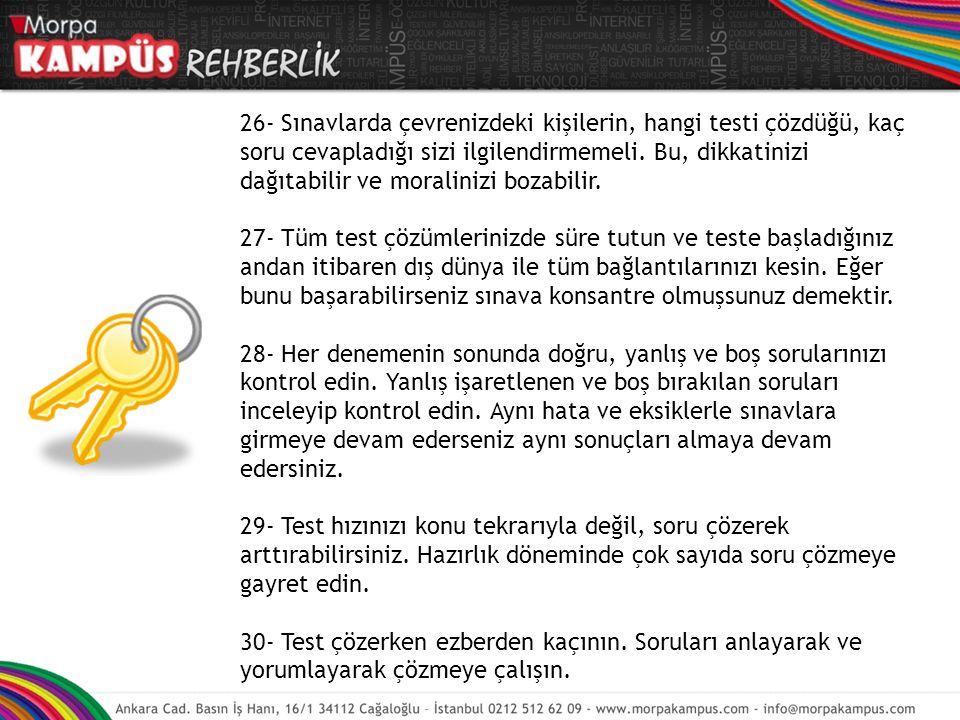 26- Sınavlarda çevrenizdeki kişilerin, hangi testi çözdüğü, kaç soru cevapladığı sizi ilgilendirmemeli.