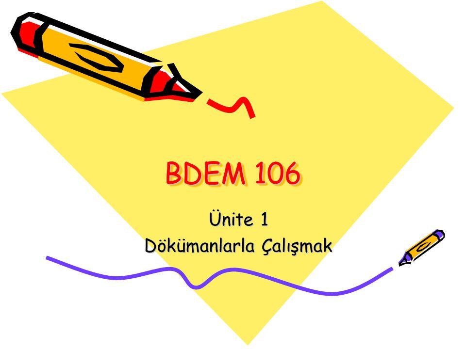 BDEM 106 BDEM 106 Ünite 1 Dökümanlarla Çalışmak
