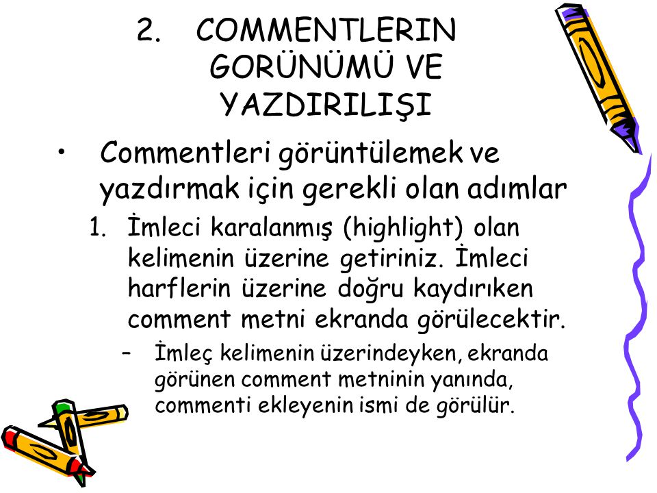 2.COMMENTLERIN GORÜNÜMÜ VE YAZDIRILIŞI Commentleri görüntülemek ve yazdırmak için gerekli olan adımlar 1.İmleci karalanmış (highlight) olan kelimenin