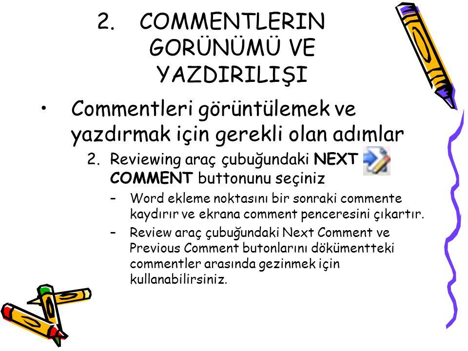 2.COMMENTLERIN GORÜNÜMÜ VE YAZDIRILIŞI Commentleri görüntülemek ve yazdırmak için gerekli olan adımlar 2.Reviewing araç çubuğundaki NEXT COMMENT butto