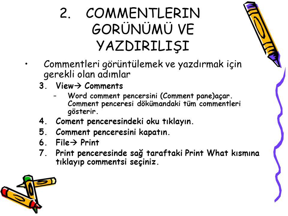2.COMMENTLERIN GORÜNÜMÜ VE YAZDIRILIŞI Commentleri görüntülemek ve yazdırmak için gerekli olan adımlar 3.View  Comments –Word comment pencersini (Com