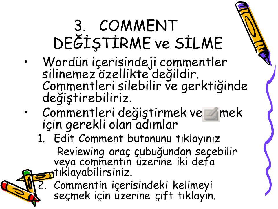 3.COMMENT DEĞİŞTİRME ve SİLME Wordün içerisindeji commentler silinemez özellikte değildir. Commentleri silebilir ve gerktiğinde değiştirebiliriz. Comm
