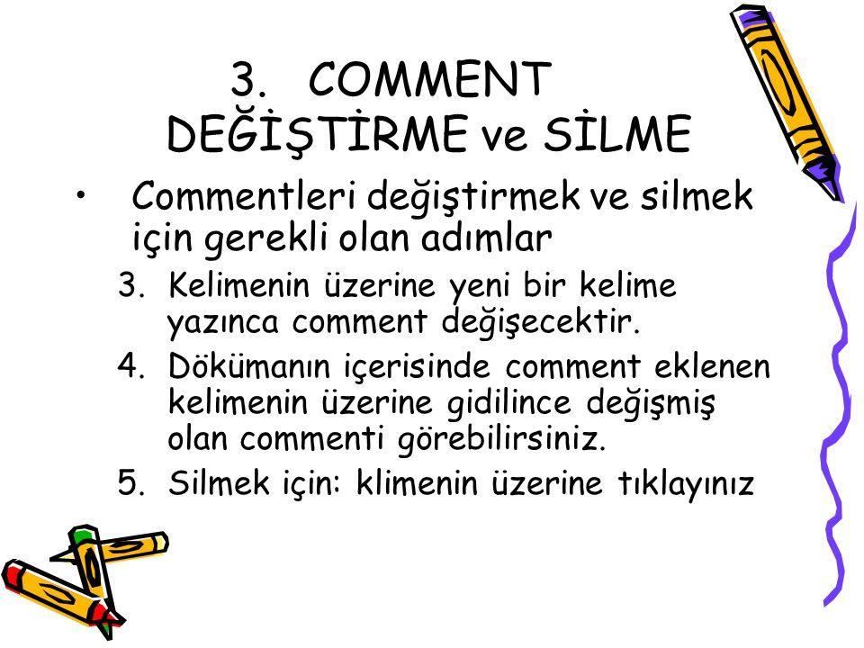 3.COMMENT DEĞİŞTİRME ve SİLME Commentleri değiştirmek ve silmek için gerekli olan adımlar 3.Kelimenin üzerine yeni bir kelime yazınca comment değişece