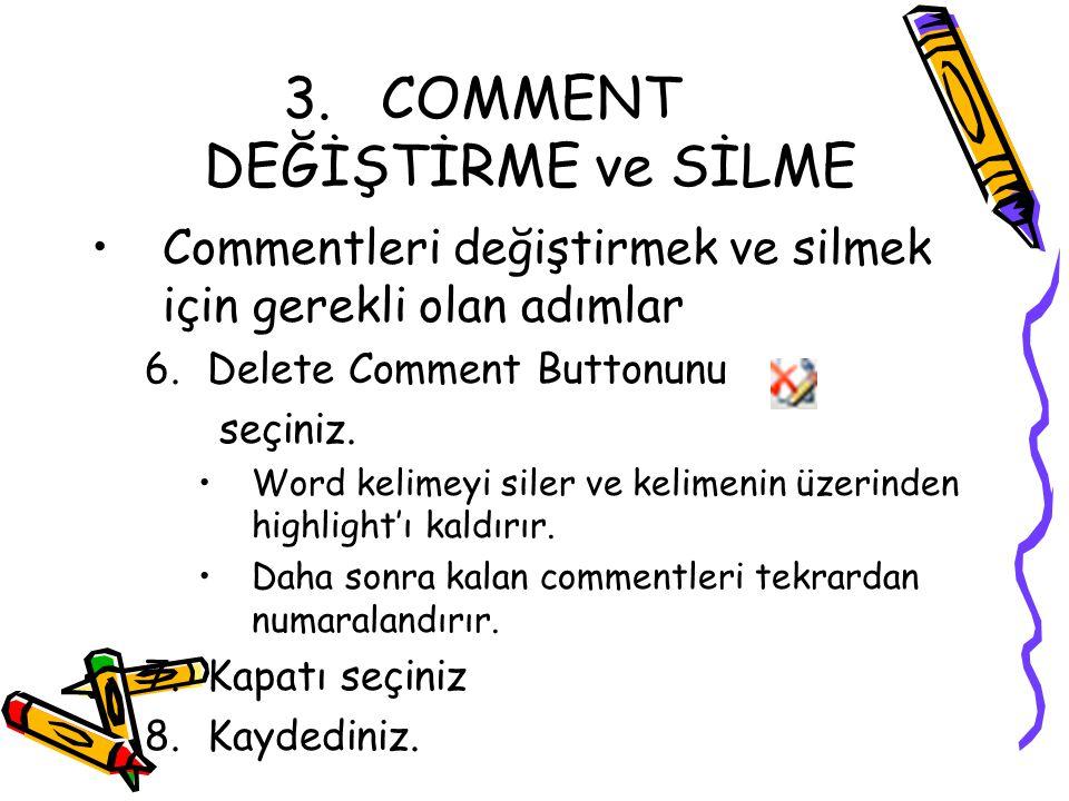 3.COMMENT DEĞİŞTİRME ve SİLME Commentleri değiştirmek ve silmek için gerekli olan adımlar 6.Delete Comment Buttonunu seçiniz. Word kelimeyi siler ve k