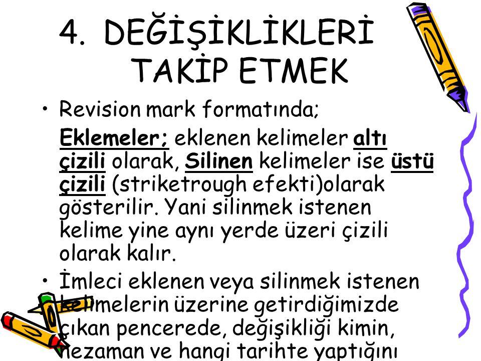 4.DEĞİŞİKLİKLERİ TAKİP ETMEK Revision mark formatında; Eklemeler; eklenen kelimeler altı çizili olarak, Silinen kelimeler ise üstü çizili (striketroug