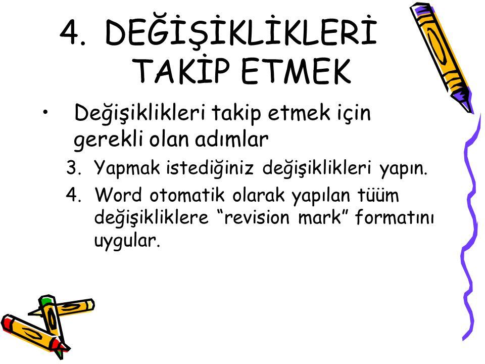 4.DEĞİŞİKLİKLERİ TAKİP ETMEK Değişiklikleri takip etmek için gerekli olan adımlar 3.Yapmak istediğiniz değişiklikleri yapın. 4.Word otomatik olarak ya