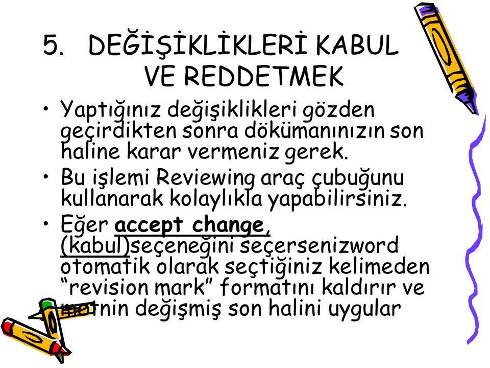 5.DEĞİŞİKLİKLERİ KABUL VE REDDETMEK Yaptığınız değişiklikleri gözden geçirdikten sonra dökümanınızın son haline karar vermeniz gerek. Bu işlemi Review