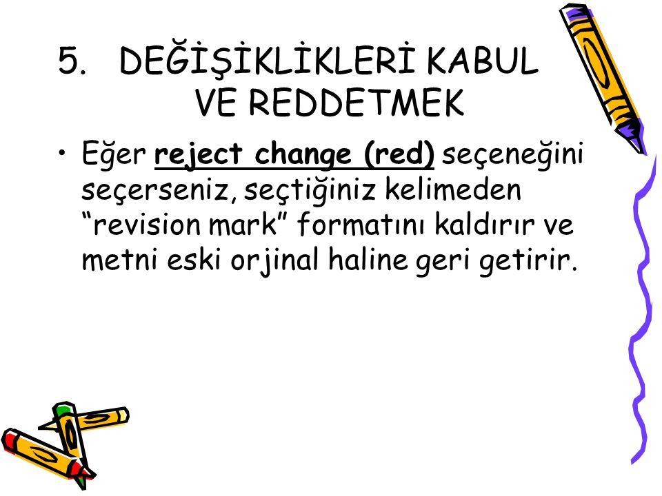 """5.DEĞİŞİKLİKLERİ KABUL VE REDDETMEK Eğer reject change (red) seçeneğini seçerseniz, seçtiğiniz kelimeden """"revision mark"""" formatını kaldırır ve metni e"""