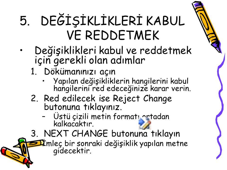 5.DEĞİŞİKLİKLERİ KABUL VE REDDETMEK Değişiklikleri kabul ve reddetmek için gerekli olan adımlar 1.Dökümanınızı açın Yapılan değişikliklerin hangilerin