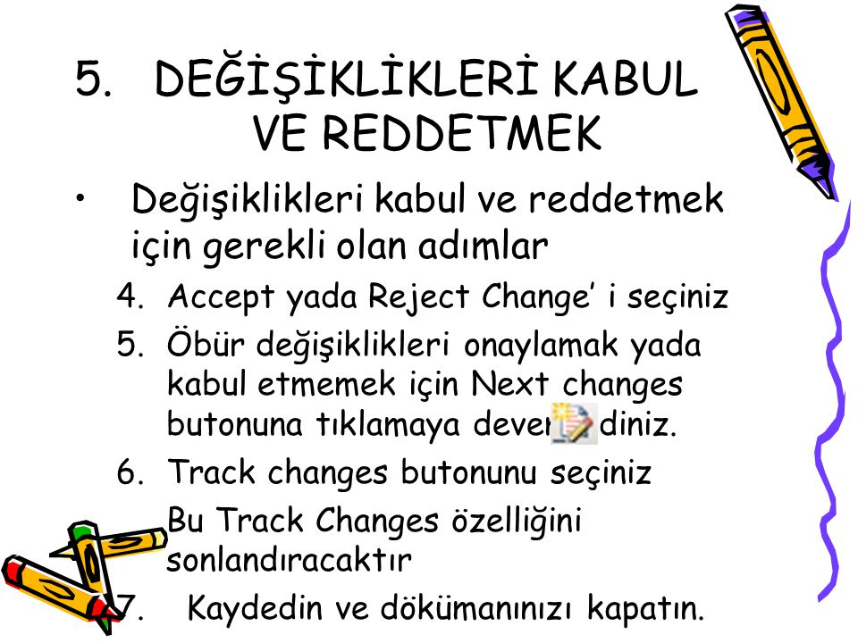 5.DEĞİŞİKLİKLERİ KABUL VE REDDETMEK Değişiklikleri kabul ve reddetmek için gerekli olan adımlar 4.Accept yada Reject Change' i seçiniz 5.Öbür değişikl