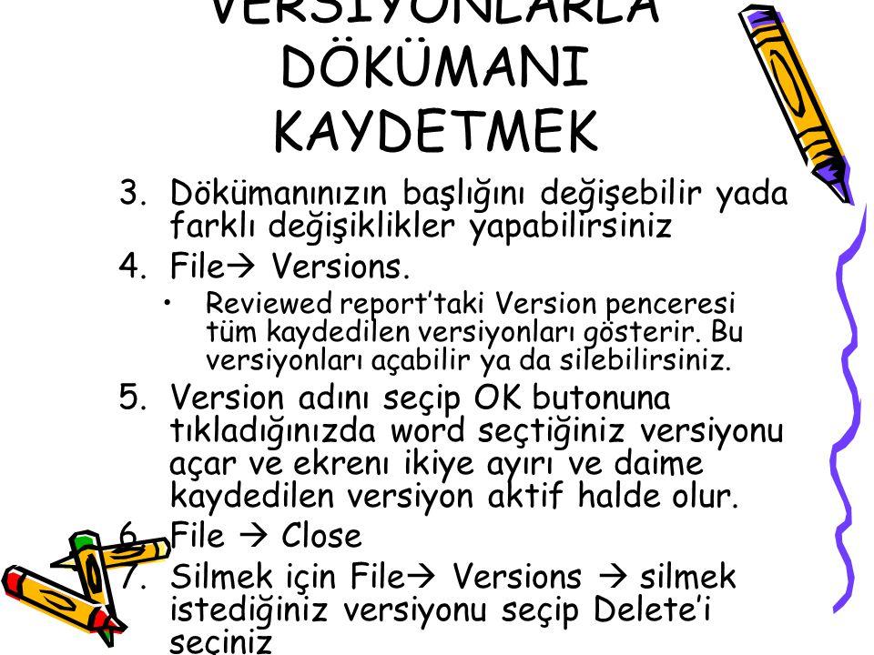 7.FARKLI VERSİYONLARLA DÖKÜMANI KAYDETMEK 3.Dökümanınızın başlığını değişebilir yada farklı değişiklikler yapabilirsiniz 4.File  Versions. Reviewed r